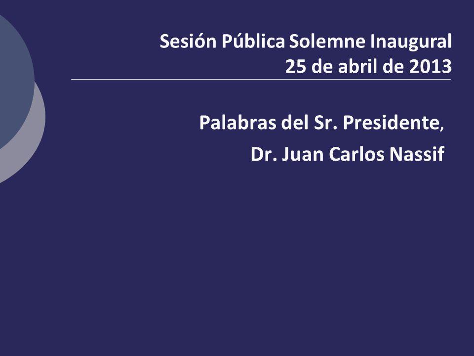 Palabras del Sr. Presidente, Dr. Juan Carlos Nassif Sesión Pública Solemne Inaugural 25 de abril de 2013