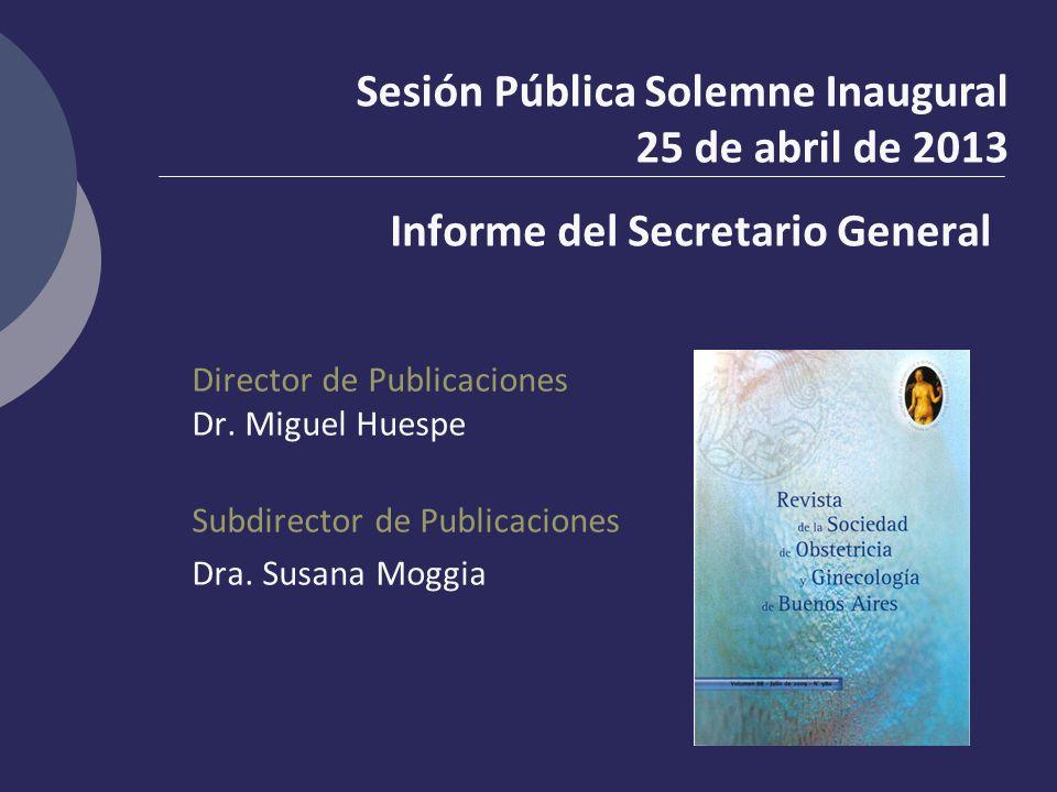 Director de Publicaciones Dr. Miguel Huespe Subdirector de Publicaciones Dra. Susana Moggia Sesión Pública Solemne Inaugural 25 de abril de 2013 Infor