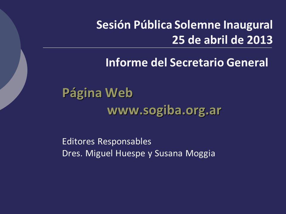 Página Web www.sogiba.org.ar Editores Responsables Dres. Miguel Huespe y Susana Moggia Sesión Pública Solemne Inaugural 25 de abril de 2013 Informe de