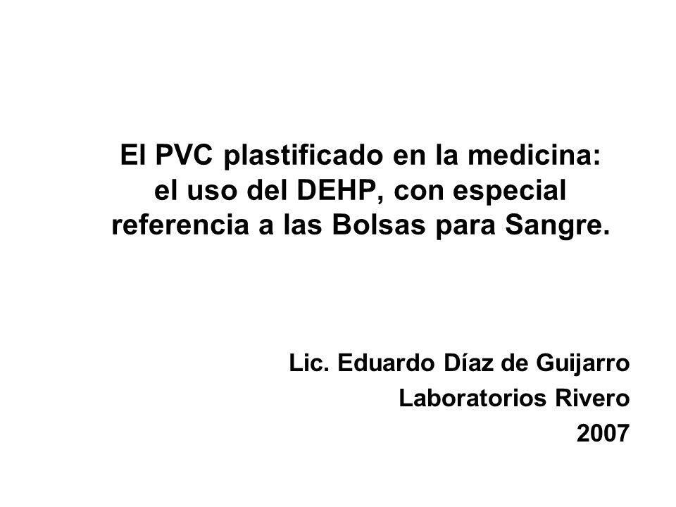 El PVC plastificado en la medicina: el uso del DEHP, con especial referencia a las Bolsas para Sangre. Lic. Eduardo Díaz de Guijarro Laboratorios Rive