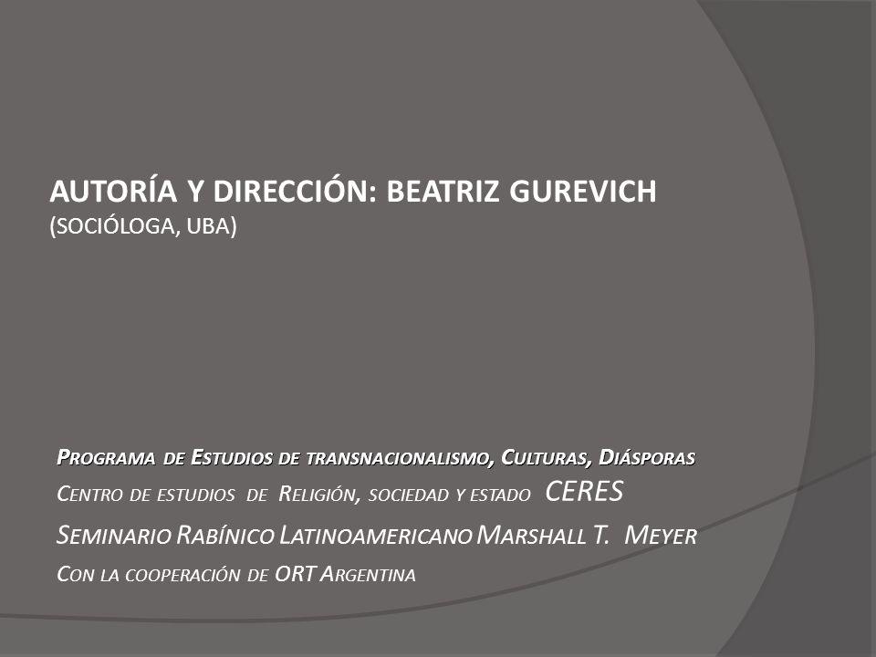 AUTORÍA Y DIRECCIÓN: BEATRIZ GUREVICH (SOCIÓLOGA, UBA) P ROGRAMA DE E STUDIOS DE TRANSNACIONALISMO, C ULTURAS, D IÁSPORAS P ROGRAMA DE E STUDIOS DE TR