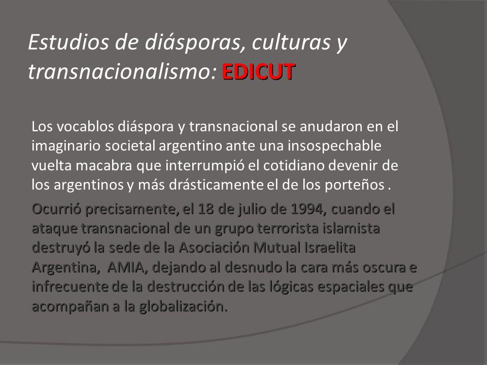 EDICUT Estudios de diásporas, culturas y transnacionalismo: EDICUT Los vocablos diáspora y transnacional se anudaron en el imaginario societal argenti
