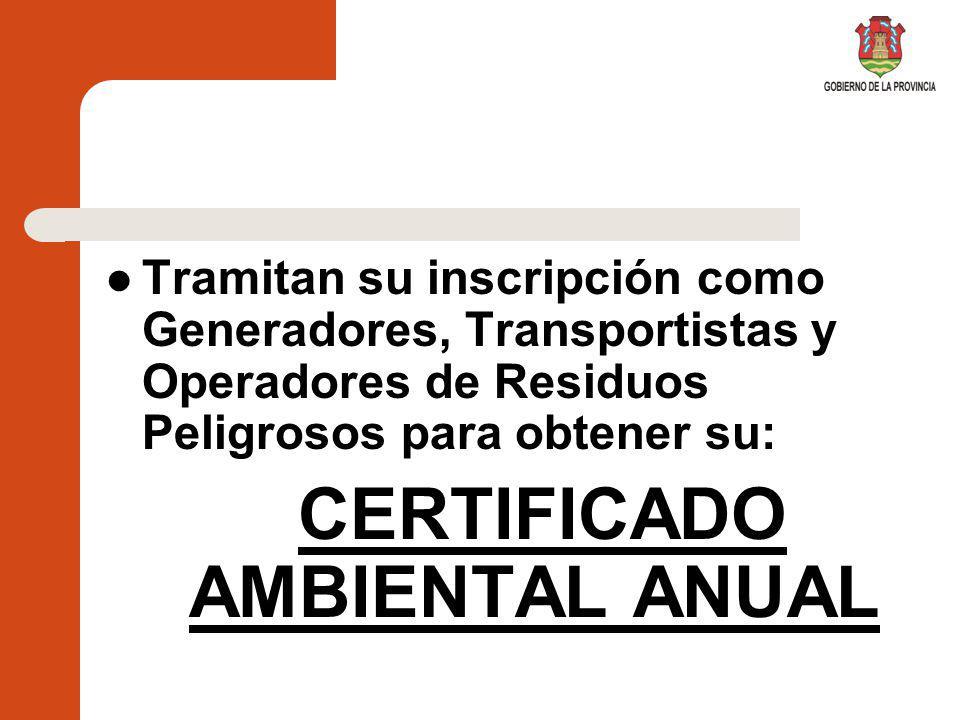 El Certificado Ambiental Anual Instrumento administrativo por el cual se habilitará a los generadores, transportistas, operadores y establecimientos industriales para la gestión de los residuos peligrosos en todas sus etapas de producción en la Provincia de Córdoba.