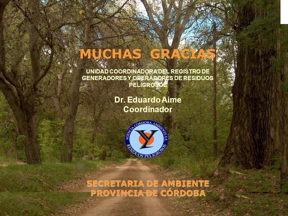 MUCHAS GRACIAS UNIDAD COORDINADORA DEL REGISTRO DE GENERADORES Y OPERADORES DE RESIDUOS PELIGROSOS Dr.