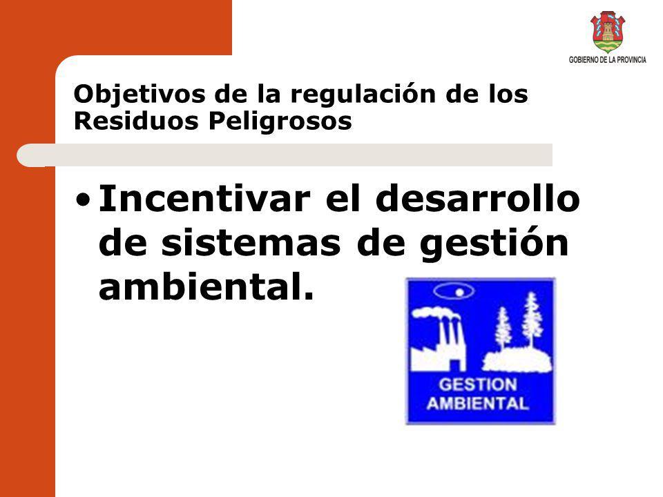 Objetivos de la regulación de los Residuos Peligrosos Reducir la cantidad de residuos peligrosos, minimizando los potenciales riesgos.