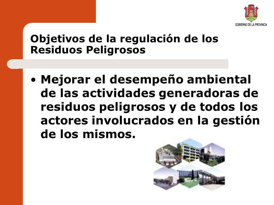 Objetivos de la regulación de los Residuos Peligrosos Conocer la situación real de la Provincia de Córdoba en cuanto a los residuos que se generan, ingresan y manipulan dentro del territorio.