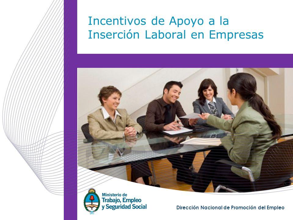 Incentivos de Apoyo a la Inserción Laboral Secretaria de Empleo Dirección Nacional de Promoción del Empleo Dirección Nacional de Promoción del Empleo Incentivos de Apoyo a la Inserción Laboral en Empresas
