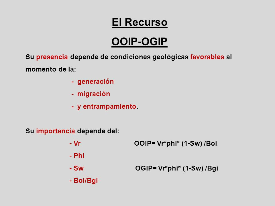 Reserva Recuperable Petróleo = OOIP *Fr ( 10-40%) Gas = OGIP * Fr (60-80 %)