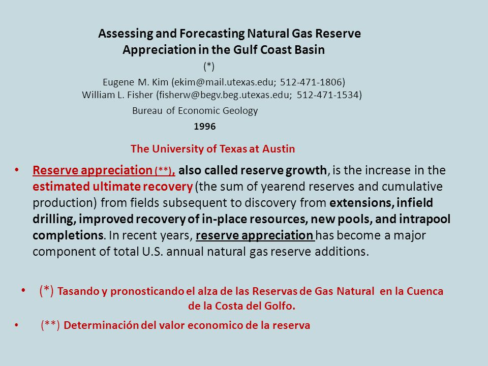 Assessing and Forecasting Natural Gas Reserve Appreciation in the Gulf Coast Basin (*) Eugene M.
