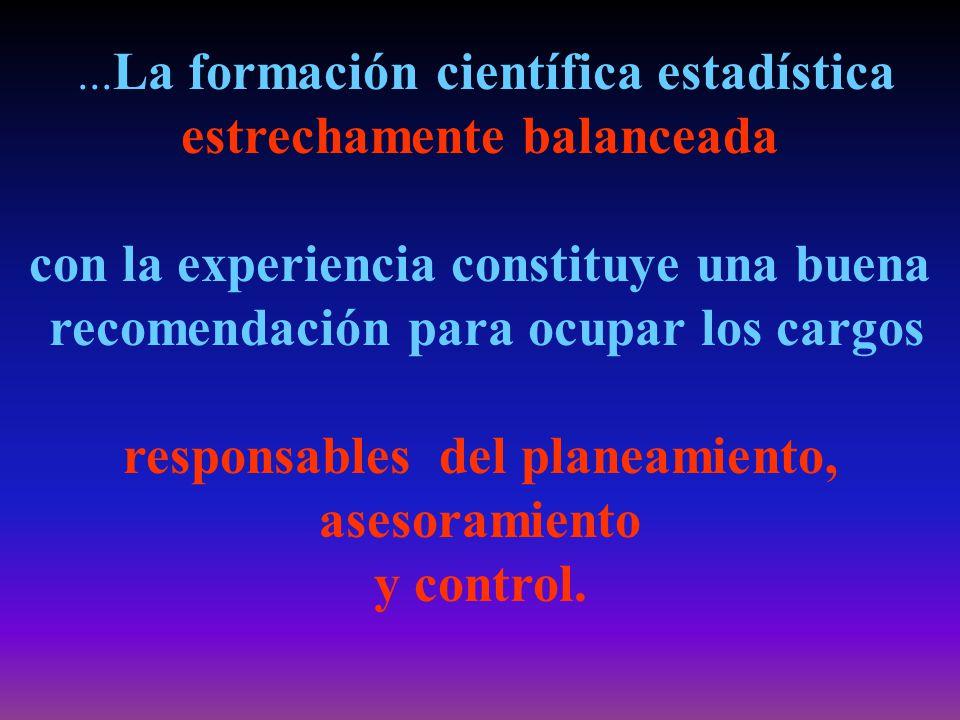 ... La formación científica estadística estrechamente balanceada con la experiencia constituye una buena recomendación para ocupar los cargos responsa