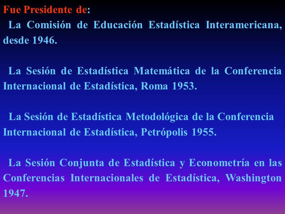 Fue Miembro: Honorario de la Sociedad de Estadística de París, desde 1936.