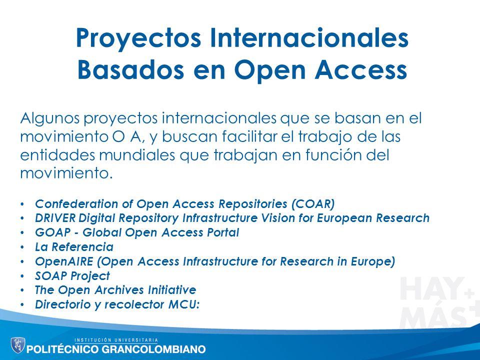 Proyectos Internacionales Basados en Open Access Algunos proyectos internacionales que se basan en el movimiento O A, y buscan facilitar el trabajo de las entidades mundiales que trabajan en función del movimiento.