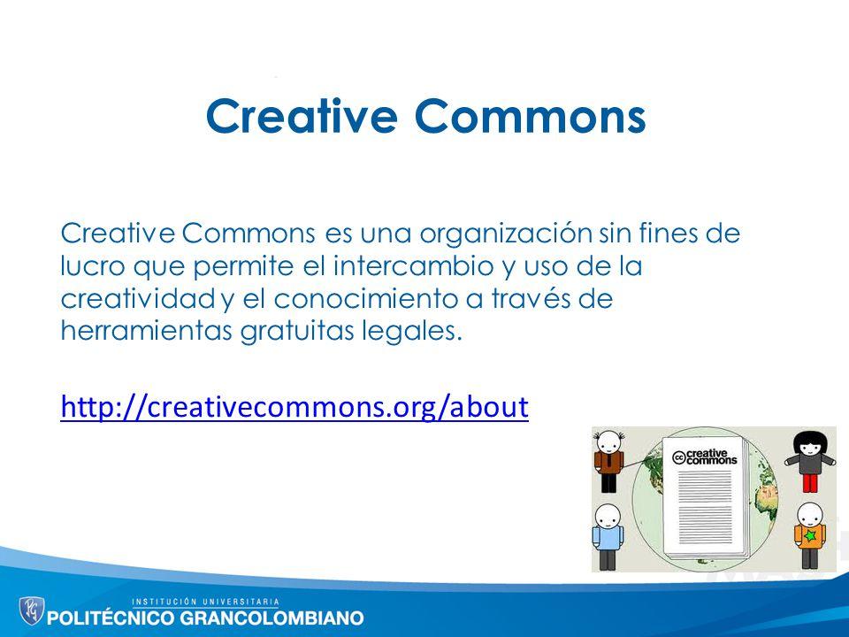 Creative Commons Creative Commons es una organización sin fines de lucro que permite el intercambio y uso de la creatividad y el conocimiento a través