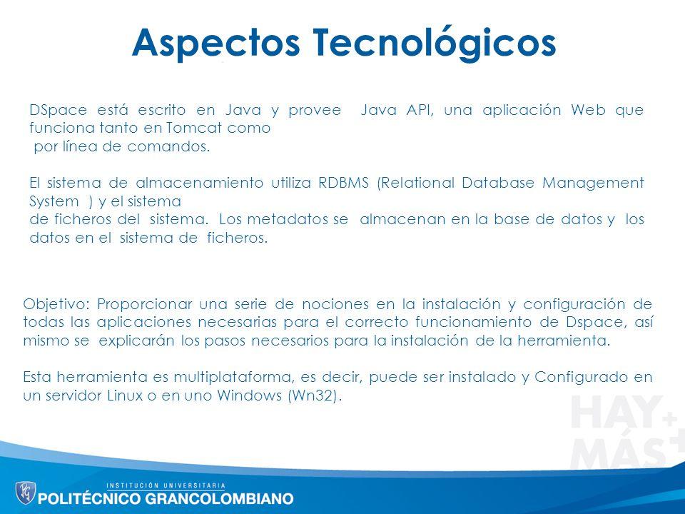 Aspectos Tecnológicos DSpace está escrito en Java y provee Java API, una aplicación Web que funciona tanto en Tomcat como por línea de comandos.