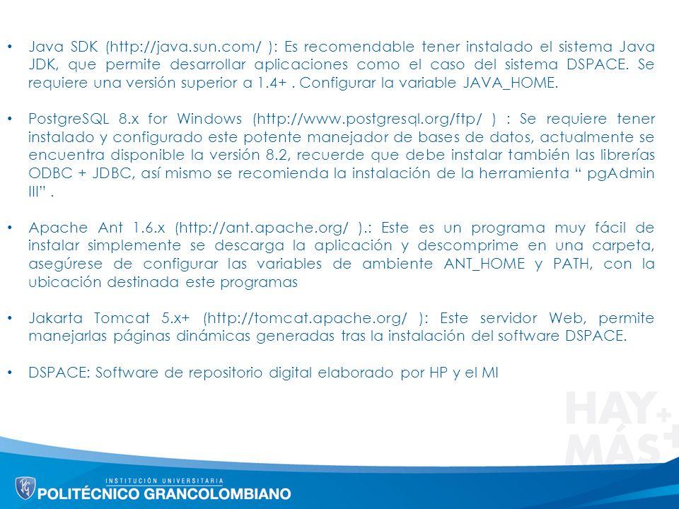 Java SDK (http://java.sun.com/ ): Es recomendable tener instalado el sistema Java JDK, que permite desarrollar aplicaciones como el caso del sistema DSPACE.