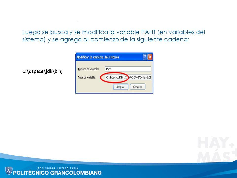 Luego se busca y se modifica la variable PAHT (en variables del sistema) y se agrega al comienzo de la siguiente cadena: C:\dspace\jdk\bin;