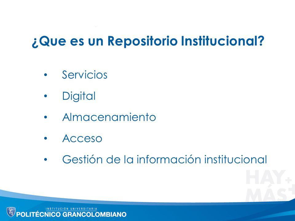 ¿Que es un Repositorio Institucional? Servicios Digital Almacenamiento Acceso Gestión de la información institucional