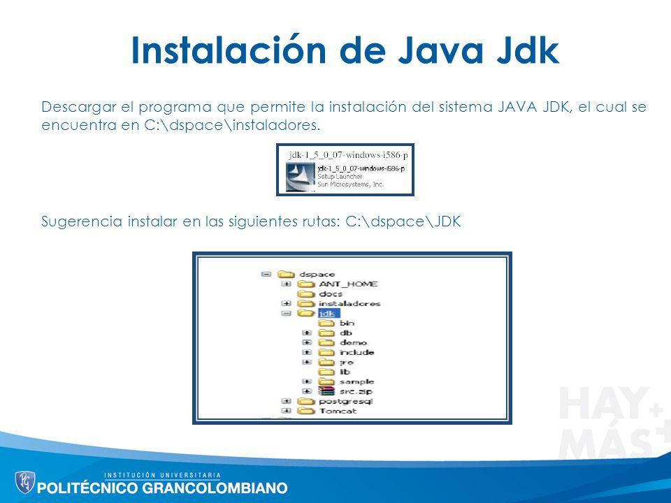 Instalación de Java Jdk Descargar el programa que permite la instalación del sistema JAVA JDK, el cual se encuentra en C:\dspace\instaladores. Sugeren