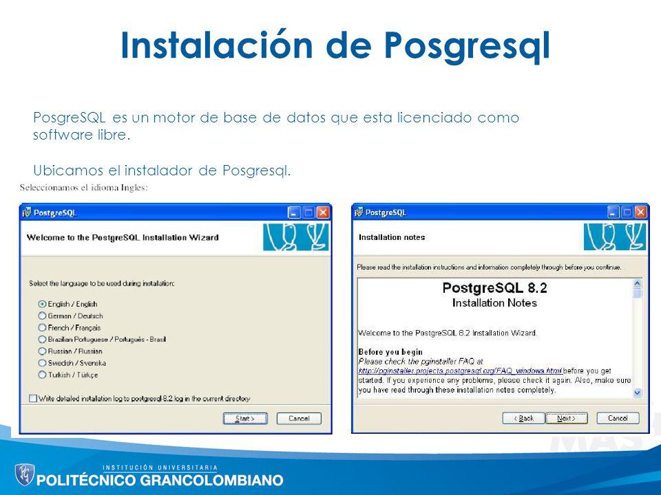 Instalación de Posgresql PosgreSQL es un motor de base de datos que esta licenciado como software libre. Ubicamos el instalador de Posgresql.