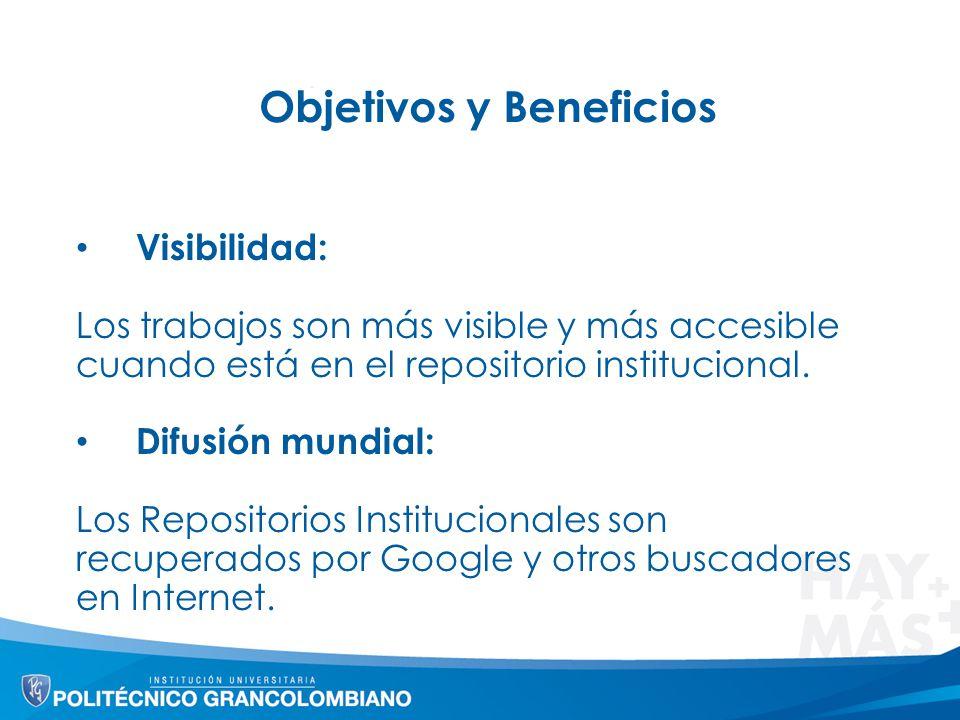Objetivos y Beneficios Visibilidad: Los trabajos son más visible y más accesible cuando está en el repositorio institucional. Difusión mundial: Los Re