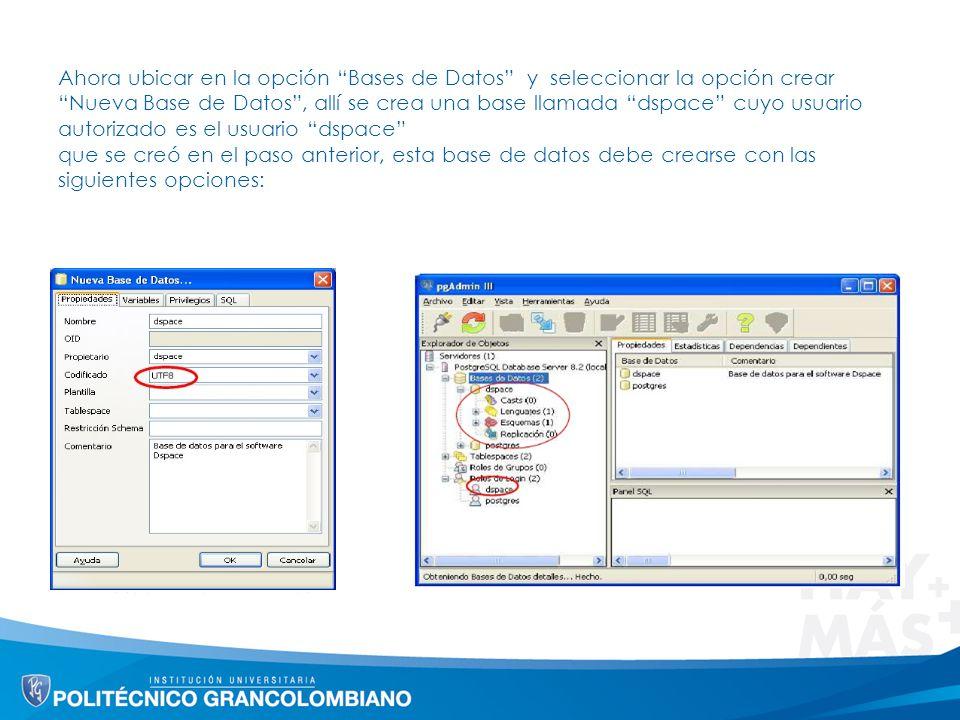 Ahora ubicar en la opción Bases de Datos y seleccionar la opción crear Nueva Base de Datos, allí se crea una base llamada dspace cuyo usuario autoriza