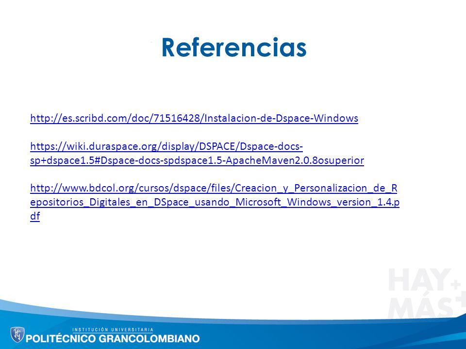Referencias http://es.scribd.com/doc/71516428/Instalacion-de-Dspace-Windows https://wiki.duraspace.org/display/DSPACE/Dspace-docs- sp+dspace1.5#Dspace