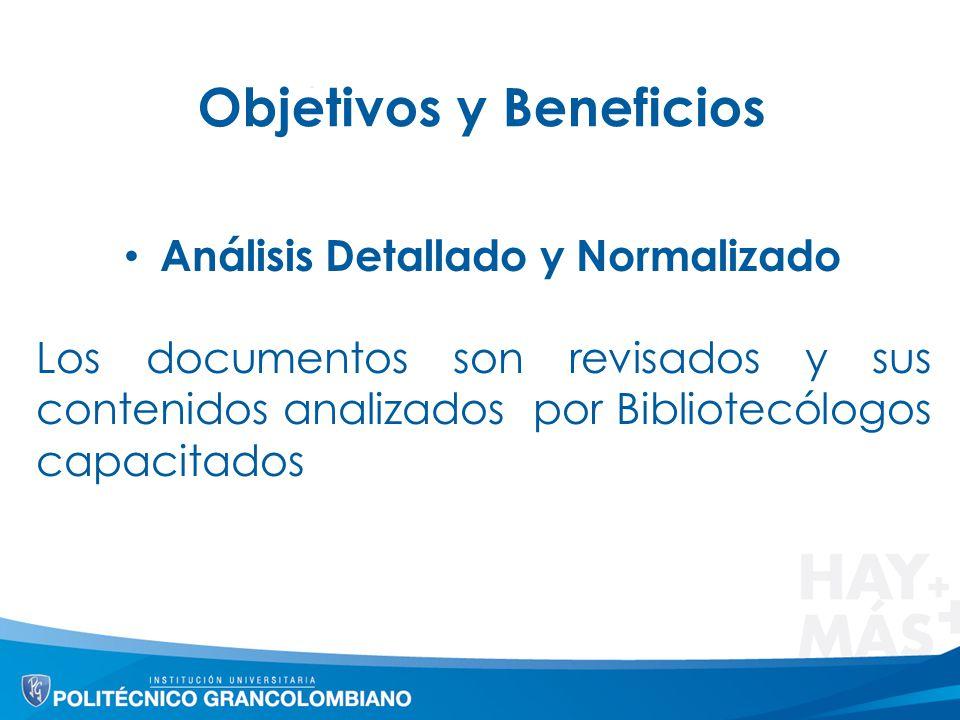 Objetivos y Beneficios Análisis Detallado y Normalizado Los documentos son revisados y sus contenidos analizados por Bibliotecólogos capacitados