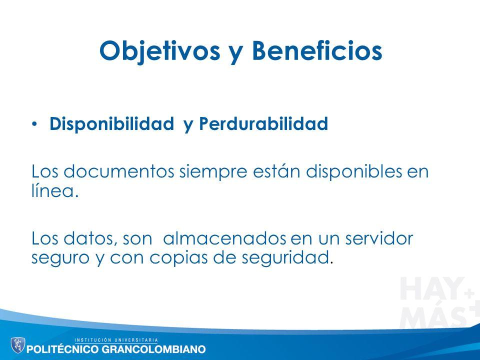 Objetivos y Beneficios Disponibilidad y Perdurabilidad Los documentos siempre están disponibles en línea. Los datos, son almacenados en un servidor se