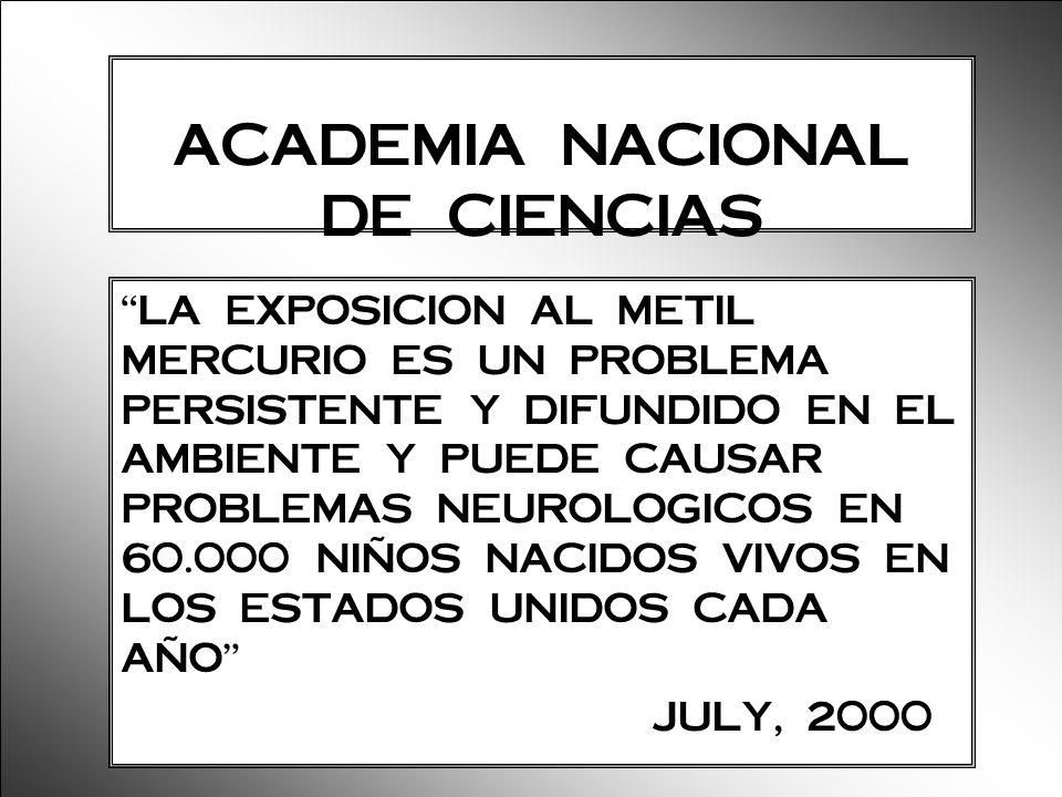 ACADEMIA NACIONAL DE CIENCIAS LA EXPOSICION AL METIL MERCURIO ES UN PROBLEMA PERSISTENTE Y DIFUNDIDO EN EL AMBIENTE Y PUEDE CAUSAR PROBLEMAS NEUROLOGI