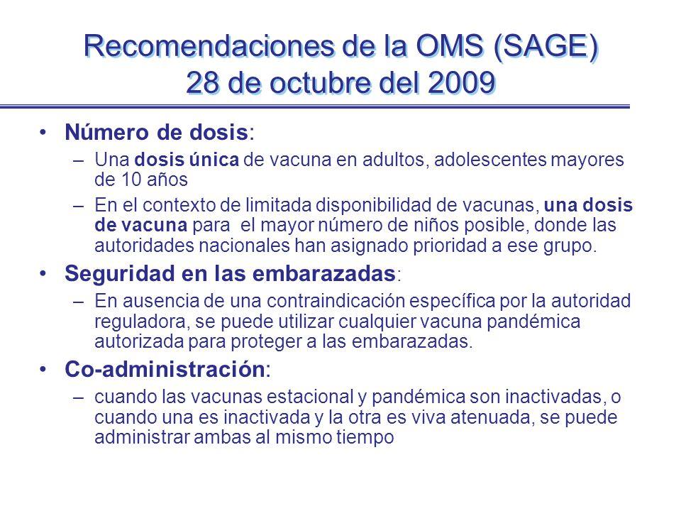 Vacuna contra la influenza estacional del Hemisferio Sur A(H1N1) 2009, H3N2, B Posibilidades de productos –Trivalente (A(H1N1) 2009, H3N2, B) –Monovalente (A(H1N1) 2009) + Bivalente (H3N2, B) Se debe reconocer los desafíos programaticos asociados con el uso de dos productos separados Los productos separados ofrecen una ventaja porque se aumenta la disponibilidad de la vacuna antipandémica Las dos opciones (trivalente y bivalente+monovalente) deben seguir siendo disponibles para la formulación de la vacuna estacional para la vacunación 2010 del Hemisferio Sur, según las necesidades nacionales Recomendaciones de la OMS (SAGE) 28 de octubre del 2009