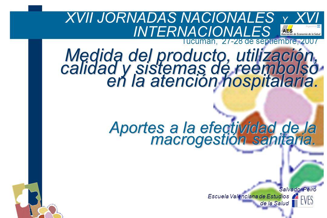 Escuela Valenciana de Estudios de la Salud Salvador Peiró Medida del producto, utilización, calidad y sistemas de reembolso en la atención hospitalaria.