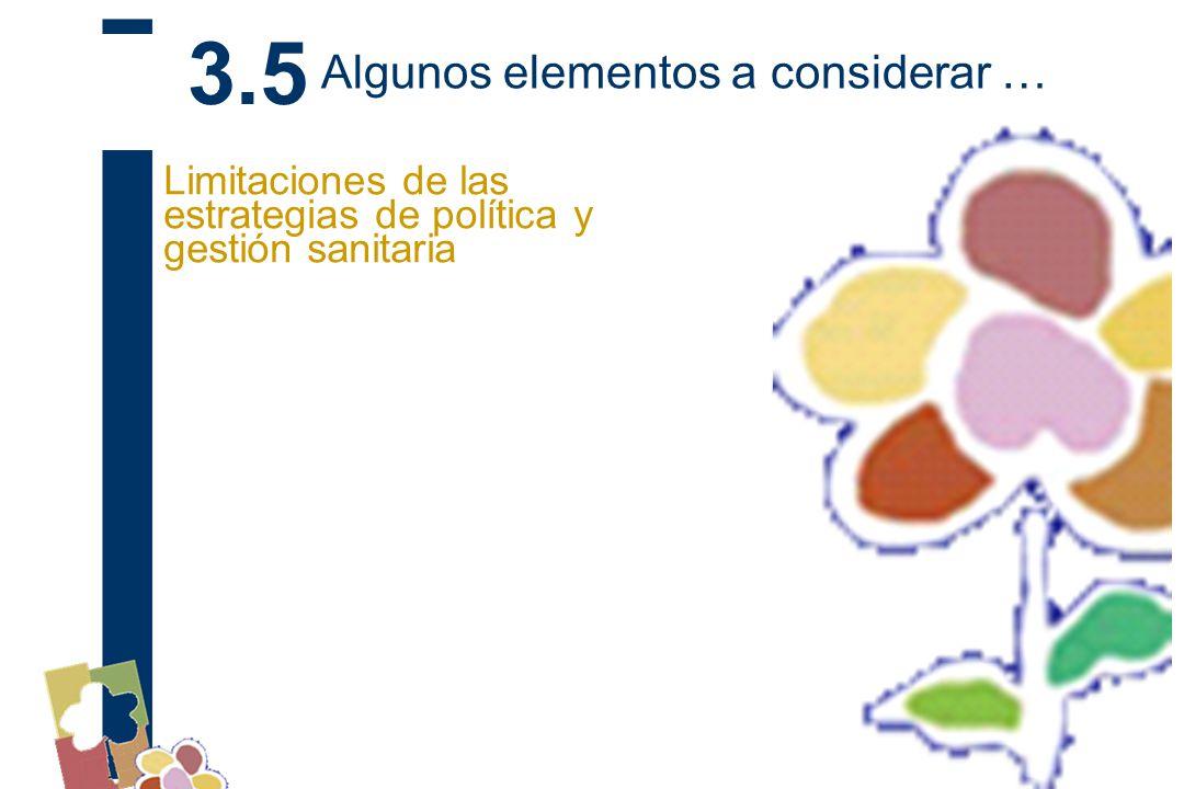 Limitaciones de las estrategias de política y gestión sanitaria 3.5 Algunos elementos a considerar …