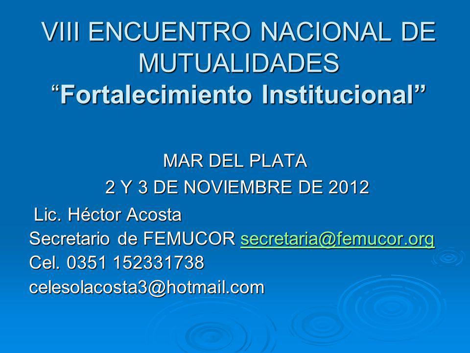VIII ENCUENTRO NACIONAL DE MUTUALIDADESFortalecimiento Institucional MAR DEL PLATA 2 Y 3 DE NOVIEMBRE DE 2012 2 Y 3 DE NOVIEMBRE DE 2012 Lic. Héctor A