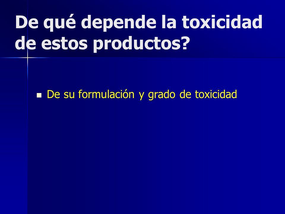 De qué depende la toxicidad de estos productos? De su formulación y grado de toxicidad