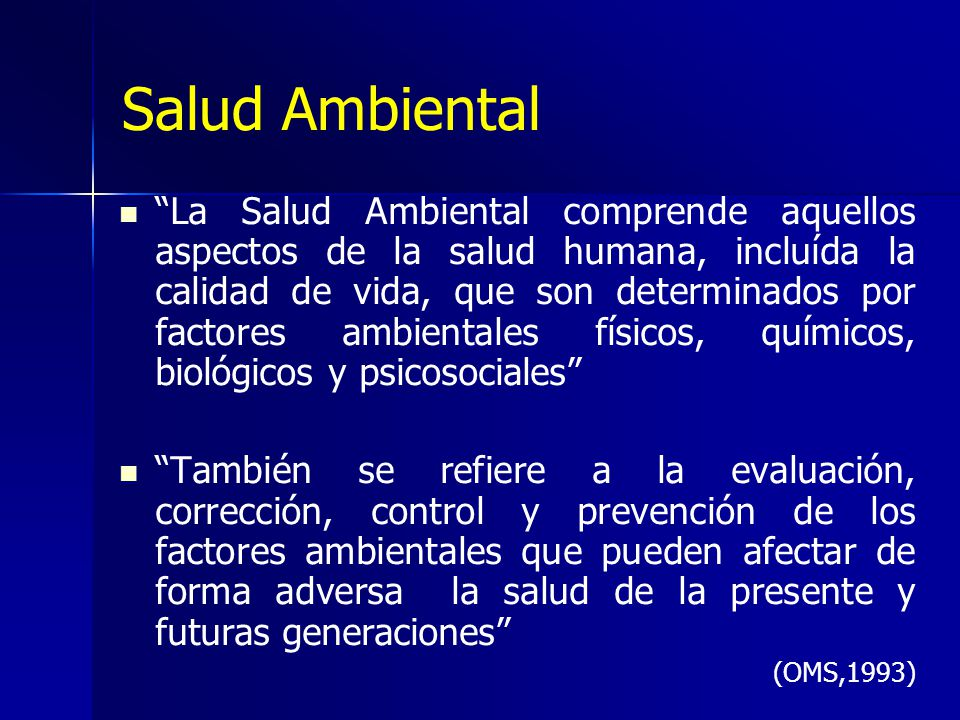 Salud Ambiental La Salud Ambiental comprende aquellos aspectos de la salud humana, incluída la calidad de vida, que son determinados por factores ambi