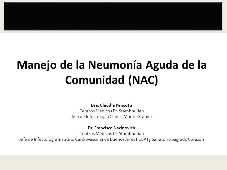 Manejo de la Neumonía Aguda de la Comunidad (NAC) Dra. Claudia Pensotti Centros Médicos Dr. Stamboulian Jefa de Infectología Clínica Monte Grande Dr.