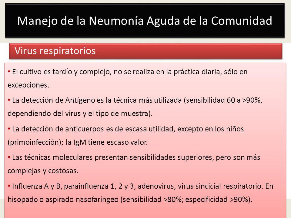 Manejo de la Neumonía Aguda de la Comunidad Virus respiratorios El cultivo es tardío y complejo, no se realiza en la práctica diaria, sólo en excepcio