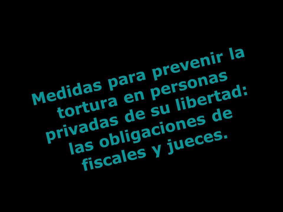 Medidas para prevenir la tortura en personas privadas de su libertad: las obligaciones de fiscales y jueces.