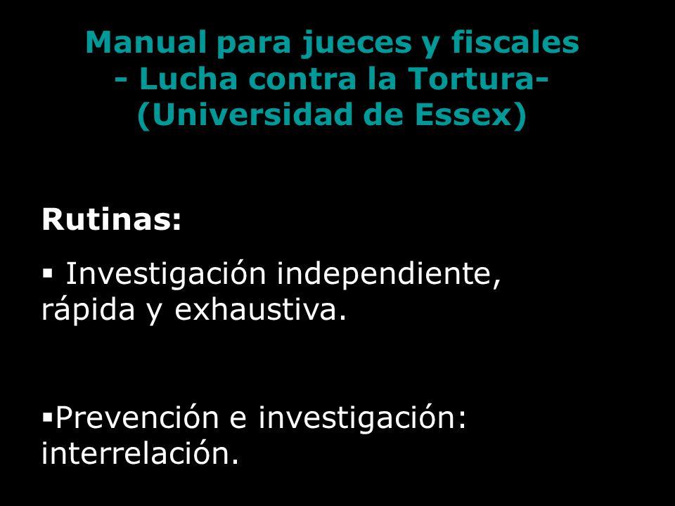Manual para jueces y fiscales - Lucha contra la Tortura- (Universidad de Essex) Rutinas: Investigación independiente, rápida y exhaustiva.