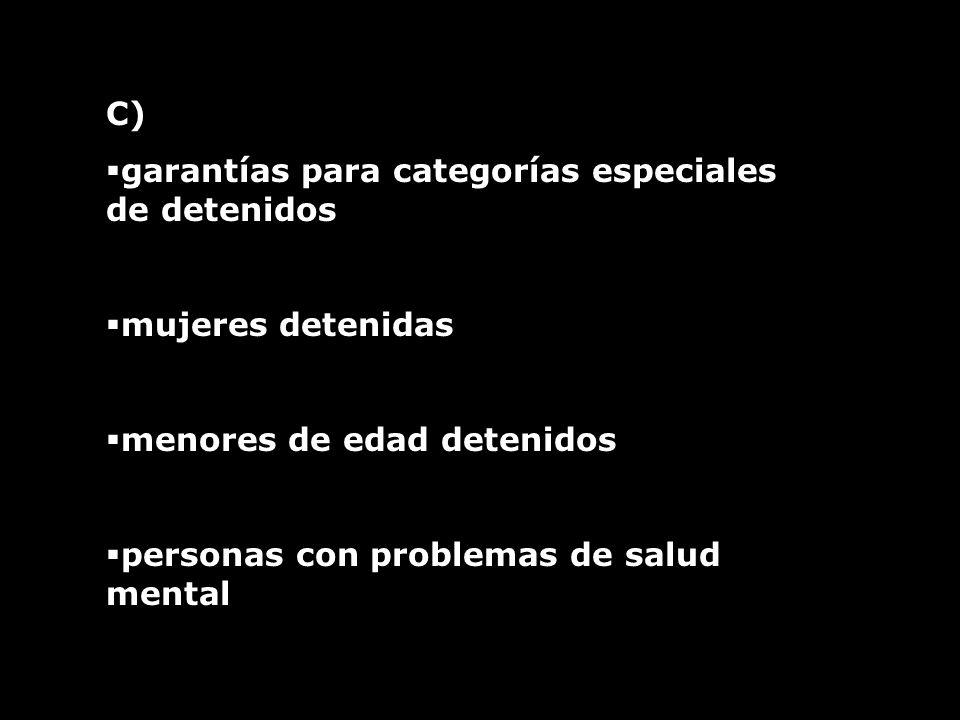 C) garantías para categorías especiales de detenidos mujeres detenidas menores de edad detenidos personas con problemas de salud mental