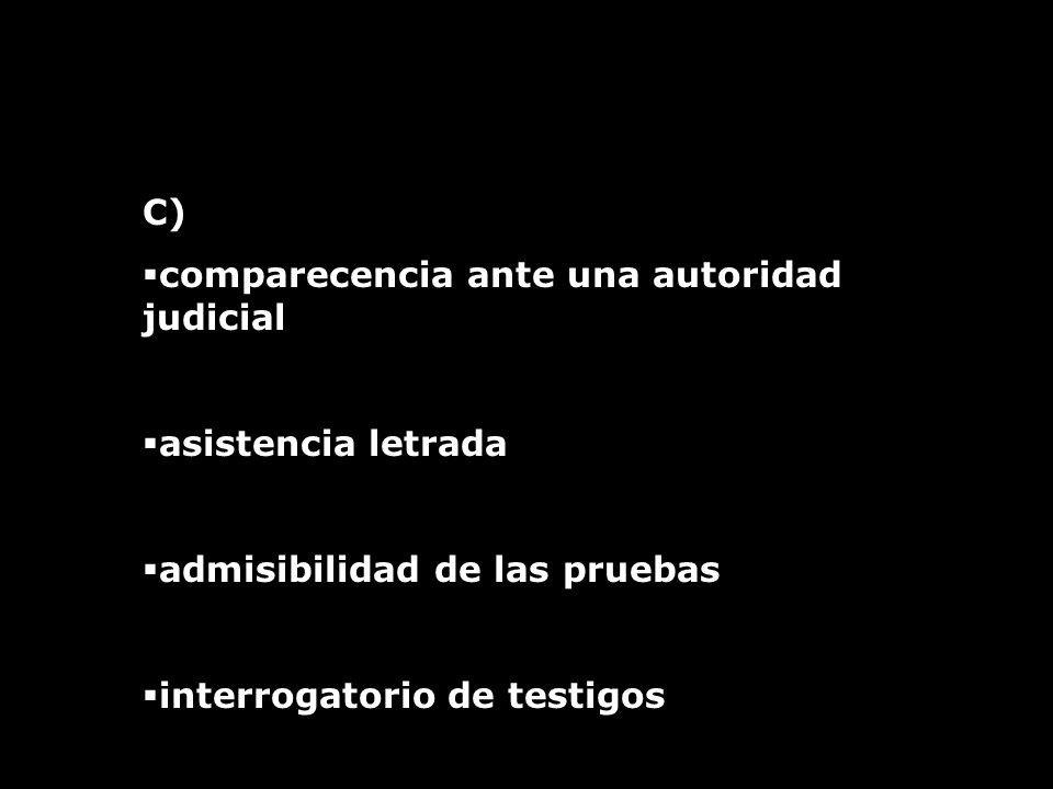 C) comparecencia ante una autoridad judicial asistencia letrada admisibilidad de las pruebas interrogatorio de testigos