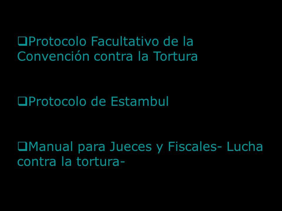 Protocolo Facultativo de la Convención contra la Tortura Protocolo de Estambul Manual para Jueces y Fiscales- Lucha contra la tortura- Tortura-