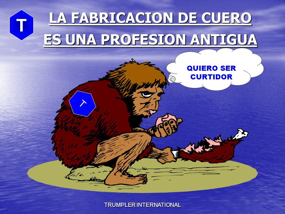 TRUMPLER INTERNATIONAL LA FABRICACION DE CUERO ES UNA PROFESION ANTIGUA QUIERO SER CURTIDOR T T