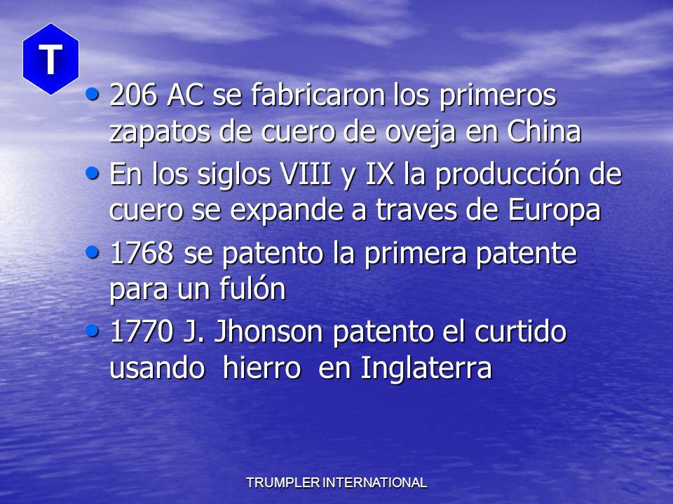 TRUMPLER INTERNATIONAL 206 AC se fabricaron los primeros zapatos de cuero de oveja en China 206 AC se fabricaron los primeros zapatos de cuero de oveja en China En los siglos VIII y IX la producción de cuero se expande a traves de Europa En los siglos VIII y IX la producción de cuero se expande a traves de Europa 1768 se patento la primera patente para un fulón 1768 se patento la primera patente para un fulón 1770 J.