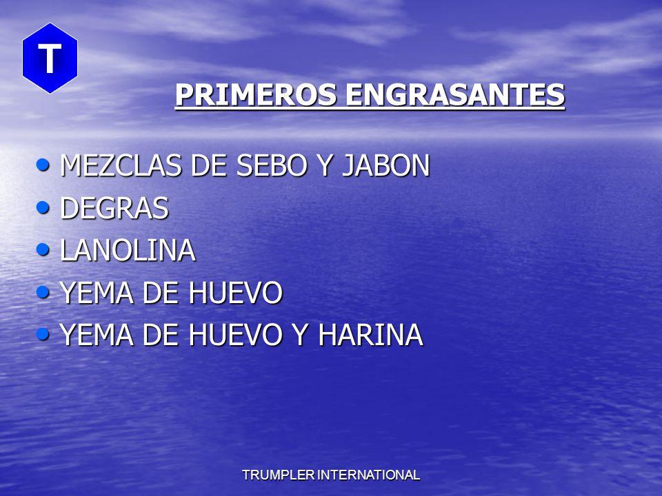 TRUMPLER INTERNATIONAL T PRIMEROS ENGRASANTES MEZCLAS DE SEBO Y JABON MEZCLAS DE SEBO Y JABON DEGRAS DEGRAS LANOLINA LANOLINA YEMA DE HUEVO YEMA DE HUEVO YEMA DE HUEVO Y HARINA YEMA DE HUEVO Y HARINA