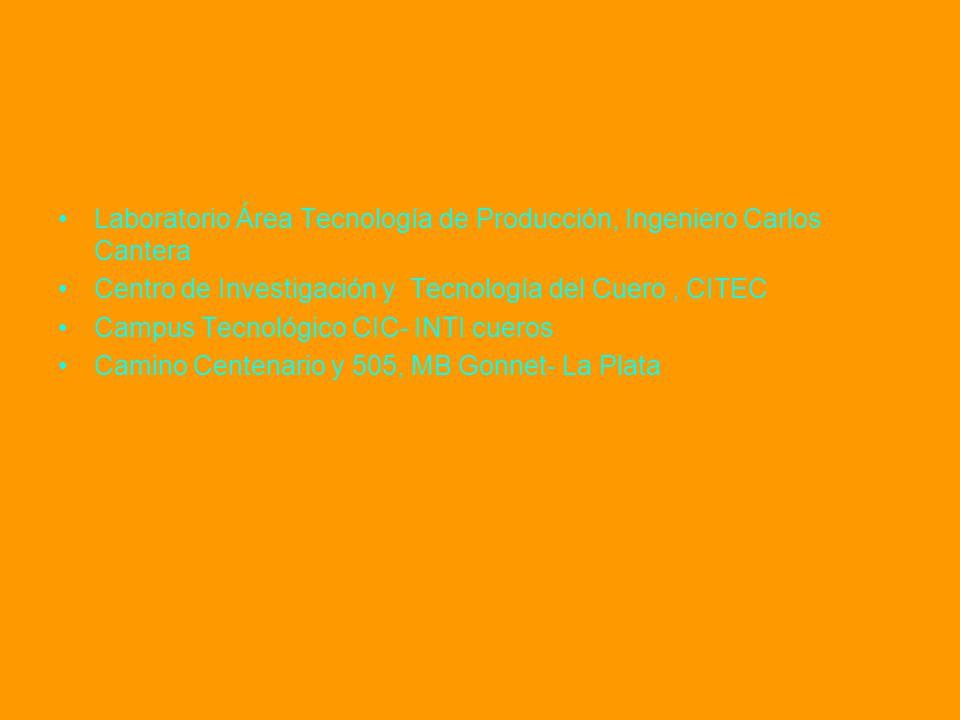 Laboratorio Área Tecnología de Producción, Ingeniero Carlos Cantera Centro de Investigación y Tecnología del Cuero, CITEC Campus Tecnológico CIC- INTI cueros Camino Centenario y 505, MB Gonnet- La Plata