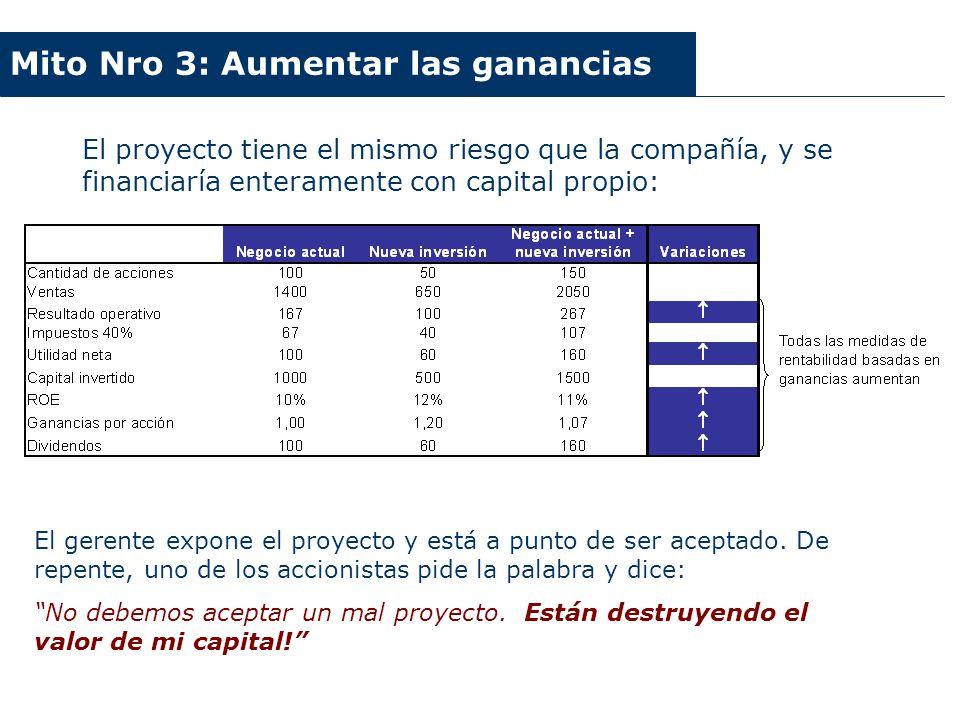 Argentina 2003-2006 El proyecto tiene el mismo riesgo que la compañía, y se financiaría enteramente con capital propio: Mito Nro 3: Aumentar las ganan
