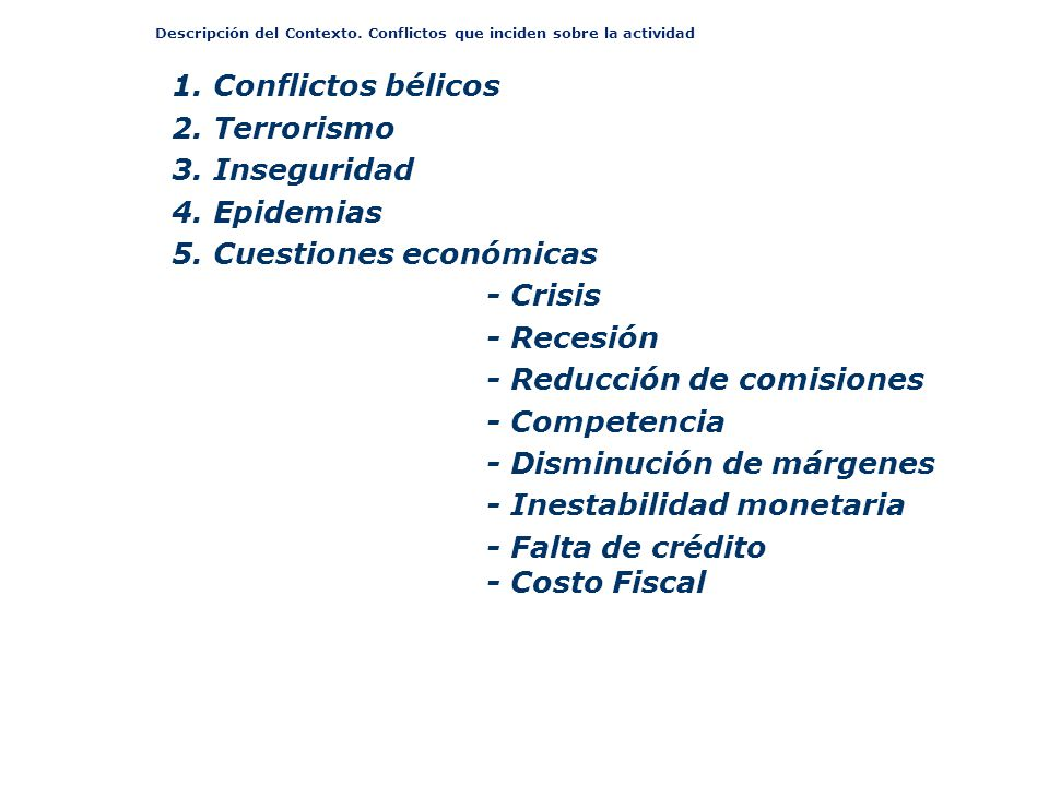 Descripción del Contexto. Conflictos que inciden sobre la actividad 1. Conflictos bélicos 2. Terrorismo 3. Inseguridad 4. Epidemias 5. Cuestiones econ