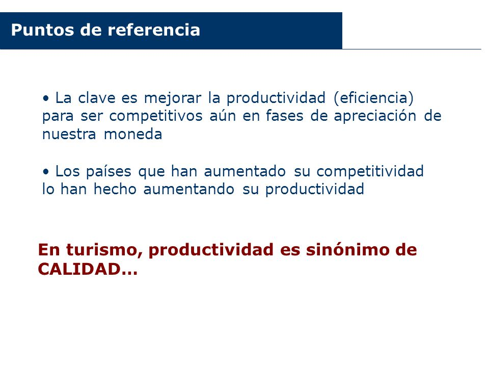 Puntos de referencia La clave es mejorar la productividad (eficiencia) para ser competitivos aún en fases de apreciación de nuestra moneda Los países