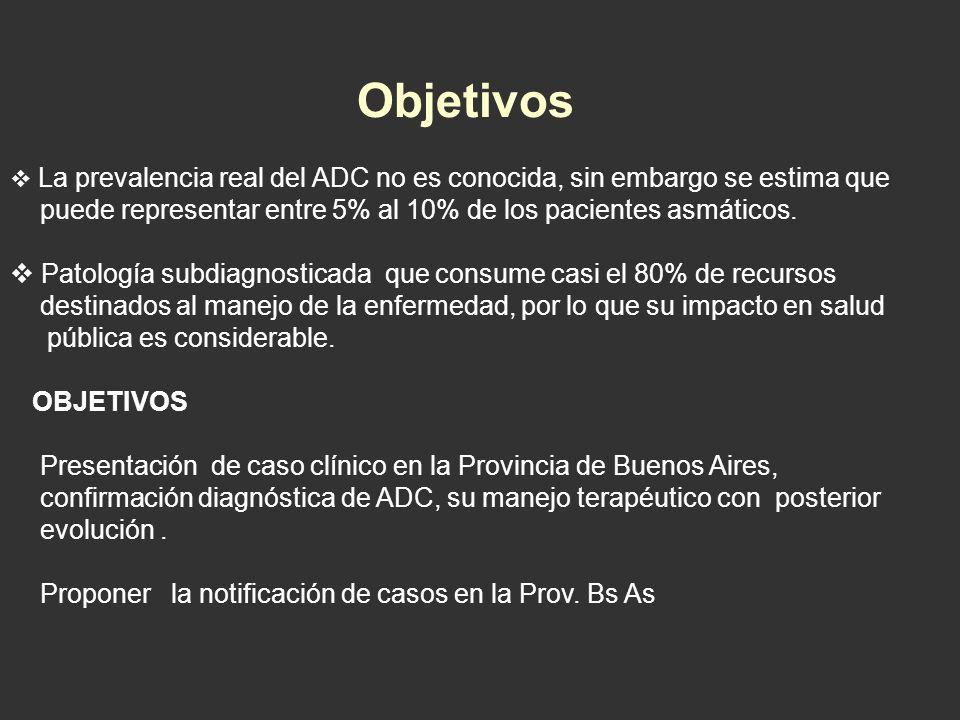 Objetivos La prevalencia real del ADC no es conocida, sin embargo se estima que puede representar entre 5% al 10% de los pacientes asmáticos. Patologí